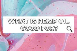 what is hemp oil good for thumbnail