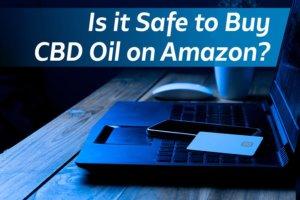 Is it Safe to Buy CBD Oil on Amazon?