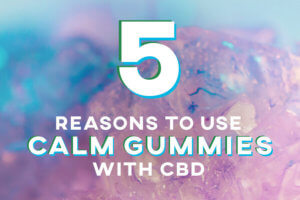 five reasons to use calm gummies with CBD thumbnail