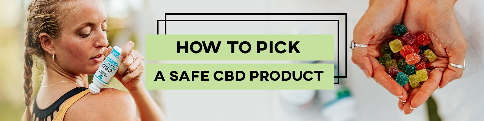 How to Pick a Safe CBD Product Banner