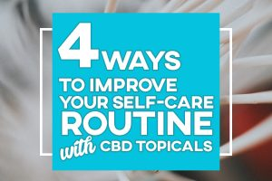 Self Care with CBD Topicals Preview