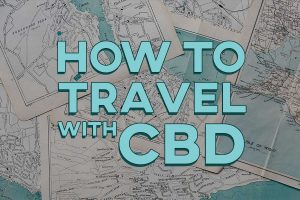 How to Travel with CBD